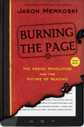 BURNING THE PAGE: The Ebook Revolution and the Future of Reading by Jason Merkoski