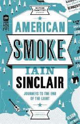 AMERICAN SMOKE by Iain Sinclair