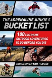 THE ADRENALINE JUNKIE'S BUCKET LIST by Christopher van Tilburg