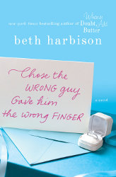 CHOSE THE WRONG GUY, GAVE HIM THE WRONG FINGER by Beth Harbison