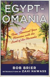 EGYPTOMANIA: Our Three-Thousand-Year Obsession with the Land of the Pharaohs by Bob Brier