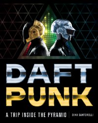 DAFT PUNK: A Trip Inside the Pyramid by Dina Santorelli