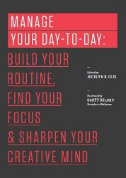 MANAGE YOUR DAY-TO-DAY by Jocelyn Glei for Behance