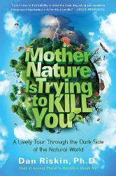 MOTHER NATURE IS TRYING TO KILL YOU by Dan Riskin