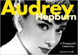 AUDREY HEPBURN: A Photographic Celebration by Suzanne Lander