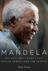 MANDELA: His Life and Legacy for South Africa and the World by Bob Crew