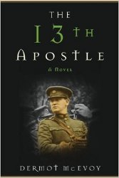 THE 13th APOSTLE: A Novel of a Dublin Family,  Michael Collins, and the Irish Uprising by Dermot McEvoy
