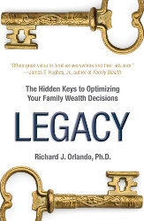 LEGACY: The Hidden Key to Optimizing Your Family Wealth Decisions by Richard Orlando