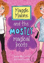 MAGGIE MALONE AND THE MOSTLY MAGICAL BOOTS by Jenna McCarthy & Olivia Swann