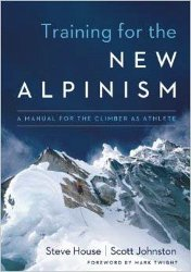 TRAINING FOR THE NEW ALPINISM: A Manual for the Climber as Athlete by Steve House & Scott Johnston