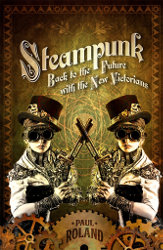 STEAMPUNK: Back to the Future with the Victorians by Paul Roland