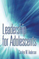 LEADERSHIP FOR ADOLESCENTS by Carolyn M. Anderson