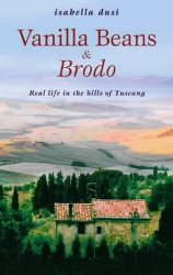 VANILLA BEANS AND BRODO: Real Life in the Hills of Tuscany by Isabella Dusi