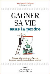 Gagner sa vie sans la perdre / The psychology of money by Jean-François Ducharme