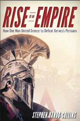 RISE OF AN EMPIRE: How One Man United Greece to Defeat Xerxes' Persians by Stephen Dando-Collins