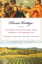 DIVINE VINTAGE: Following the Wine Trail from Genesis to the Modern Age by Randall Heskett and Joel Butler