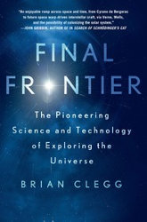 FINAL FRONTIER: The Pioneering Science and Technology of Exploring the Universe by Brian Clegg