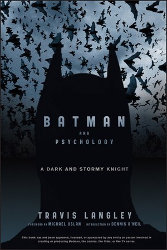BATMAN AND PSYCHOLOGY: A Dark and Stormy Knight  by Travis Langley