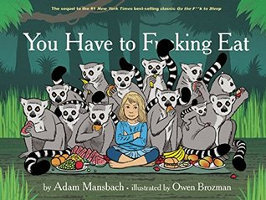 YOU HAVE TO F**CKING EAT by Adam Mansbach