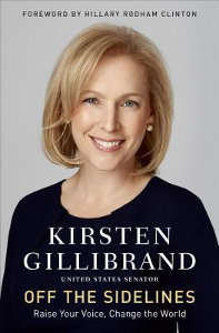 OFF THE SIDELINES: Raise Your Voice, Change the World by Kristen Gillibrand