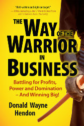 THE WAY OF THE WARRIOR IN BUSINESS by Donald Wayne Hendon