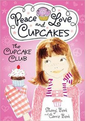 THE CUPCAKE CLUB series by Sheryl Berk, Carrie Berk
