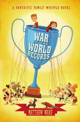 THE FANTASTIC FAMILY WHIPPLE: War of the World Records by Matthew Ward