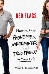 RED FLAGS: How to Spot Frenemies, Underminers, and Toxic People in Every Part of Your Life by Wendy L. Patrick