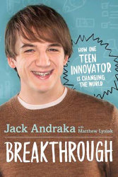 BREAKTHROUGH: How One Teen Innovator Is Changing the World by Jack Andraka with Matthew Lysiak