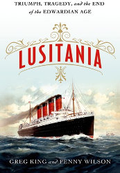 LUSITANIA: Triumph, Tragedy, and the End of the Edwardian Age by Greg King and Penny Wilson