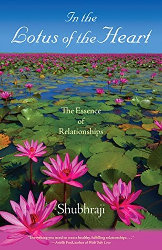 IN THE LOTUS OF THE HEART: The Essence of Relationships by Shubhraji