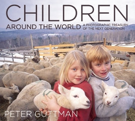 CHILDREN AROUND THE WORLD: A Photographic Treasury of the Next Generation by Peter Guttman