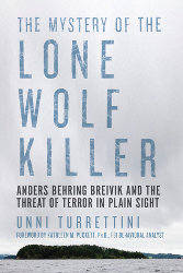 THE MYSTERY OF THE LONE WOLF KILLER: Anders Behring Breivik and the Threat of Terror in Plain Sight by Unni Turrettini