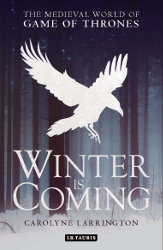 WINTER IS COMING: The Medieval World of Game of Thrones by Carolyne Larrington