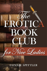 THE EROTICA BOOK CLUB FOR NICE LADIES by Connie Spittler