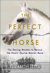 THE PERFECT HORSE: The Daring Mission to Rescue the Nazis