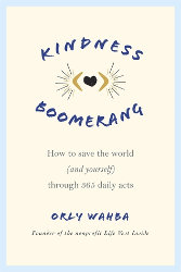KINDNESS BOOMERANG: How to Save the World (and Yourself) Through 365 Daily Acts by Orly Wahba