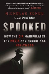 SPOOKED: How the CIA Manipulates the Media and Hoodwinks Hollywood by Nicholas Schou