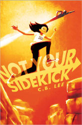 NOT YOUR SIDEKICK by C.B.Lee