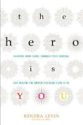 THE HERO IS YOU: Sharpen Your Focus, Conquer Your Demons, and Become the Writer You Were Born to Be by Kendra Levin