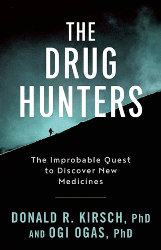 THE DRUG HUNTERS: The Improbable Quest to Discover New Medicines by Donald R. Kirsch and Ogi Ogas