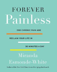 FOREVER PAINLESS:  End Chronic Pain and Reclaim Your Life in 30 Minutes a Day by Miranda Esmonde-White