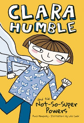 CLARA HUMBLE AND THE NOT-SO-SUPER POWERS by Anna Humphrey and Lisa Cinar (Illustrations)