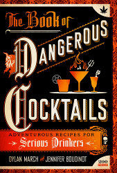 THE BOOK OF DANGEROUS COCKTAILS by Dylan March and Jennifer Boudinot