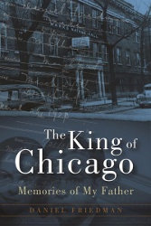 THE KING OF CHICAGO: Memories of my Father by Dan Friedman