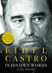 FIDEL CASTRO: In His Own Words by Alex Moore