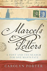 MARCEL'S LETTERS: The Moving Story of a Font and One Man's Fate by Carolyn Porter