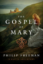 THE GOSPEL OF MARY by Philip Freeman