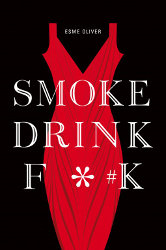 SMOKE DRINK F * # K by Esme Oliver