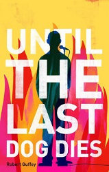 UNTIL THE LAST DOG DIES by Robert Guffey